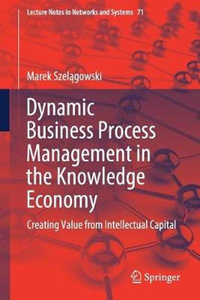 Dynamic Business Process Management in the Knowledge Economy - Marek Szelagowski