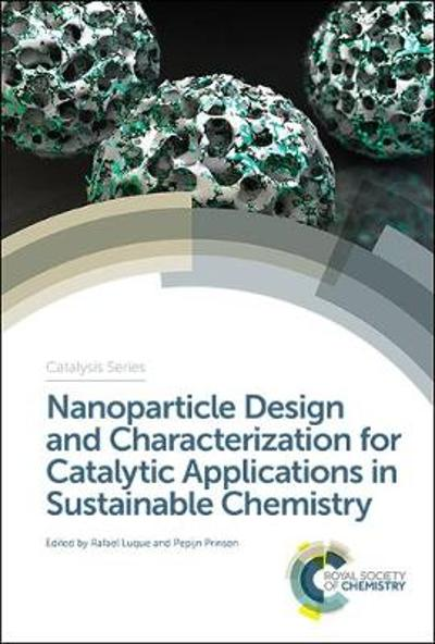 Nanoparticle Design and Characterization for Catalytic Applications in Sustainable Chemistry - Rafael Luque