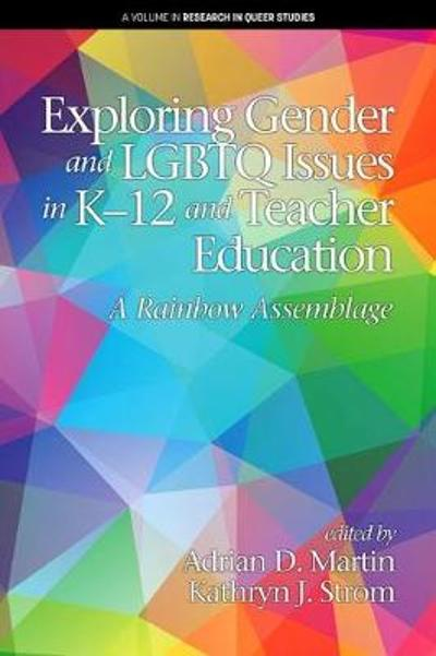 Exploring Gender and LGBTQ Issues in K-12 and Teacher Education - Adrian D. Martin