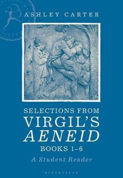 Selections from Virgil's Aeneid Books 1-6 - Ashley Carter