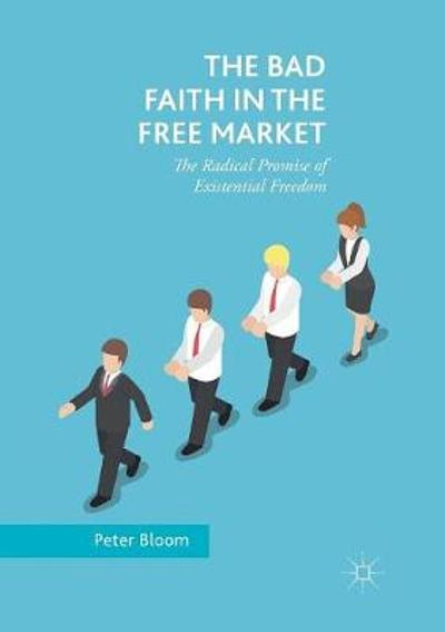 The Bad Faith in the Free Market - Peter Bloom