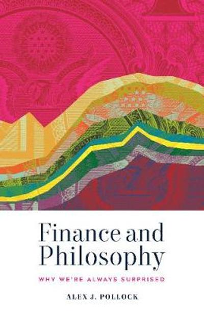 Finance and Philosophy - Alex J Pollock