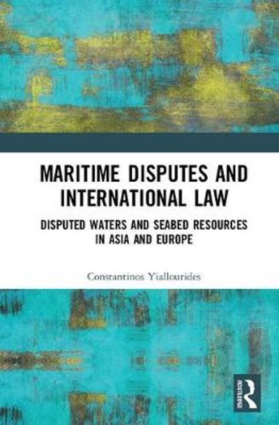 Maritime Disputes and International Law - Constantinos Yiallourides