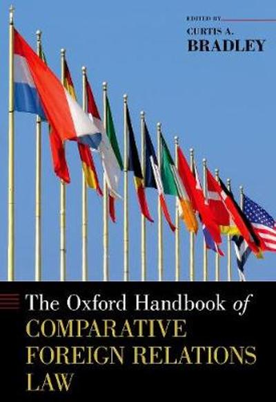The Oxford Handbook of Comparative Foreign Relations Law - Curtis A. Bradley