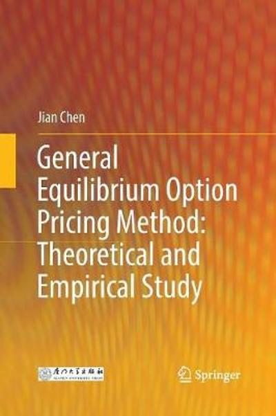 General Equilibrium Option Pricing Method: Theoretical and Empirical Study - Jian Chen