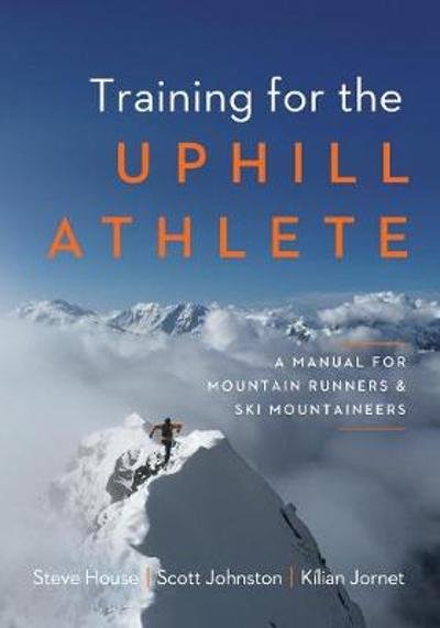 Training for the Uphill Athlete - Steve House