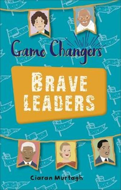 Reading Planet KS2 - Game-Changers: Brave Leaders - Level 4: Earth/Grey band - Ciaran Murtagh