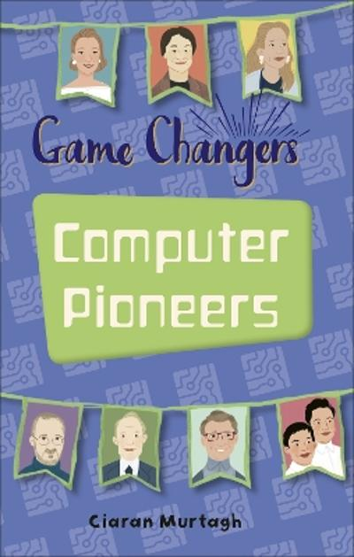 Reading Planet KS2 - Game-Changers: Computer Pioneers - Level 3: Venus/Brown band - Ciaran Murtagh