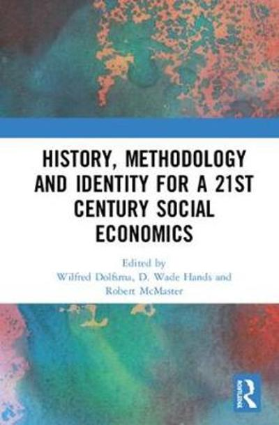 History, Methodology and Identity for a 21st Century Social Economics - Wilfred Dolfsma