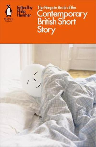 The Penguin Book of the Contemporary British Short Story - Philip Hensher