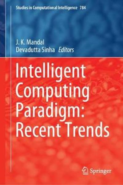 Intelligent Computing Paradigm: Recent Trends - J. K. Mandal