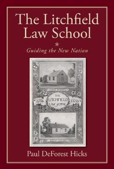 The Litchfield Law School - Paul DeForest Hicks