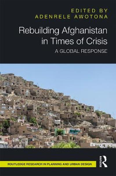 Rebuilding Afghanistan in Times of Crisis - Adenrele Awotona