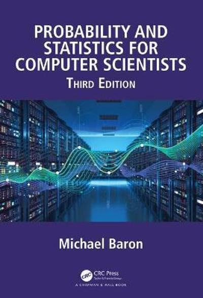 Probability and Statistics for Computer Scientists, Third Edition - Michael Baron