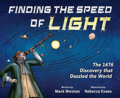 Finding the Speed of Light - The 1676 Discovery that Dazzled the World - Mark Weston
