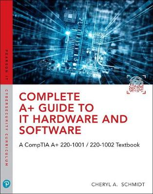 Complete A+ Guide to IT Hardware and Software: A CompTIA A+ 220-1001 / 220-1002 Textbook,8/e - Cheryl A. Schmidt