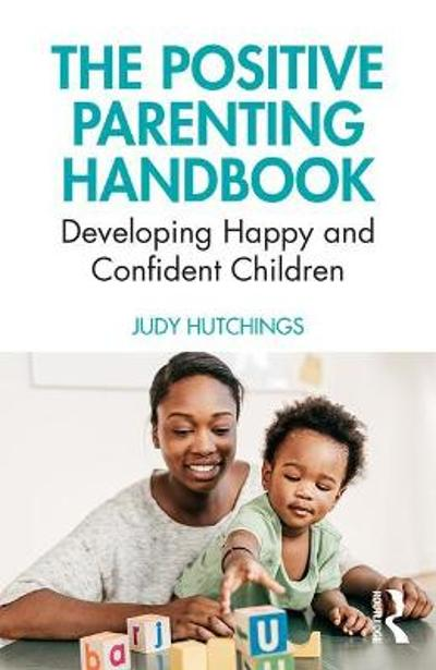 The Positive Parenting Handbook - Judy Hutchings