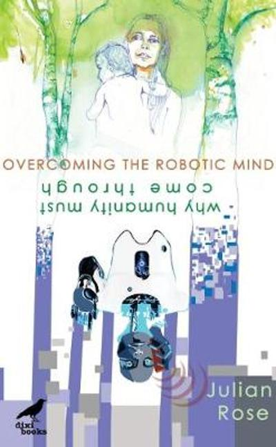 Overcoming the Robotic Mind - Julian Rose