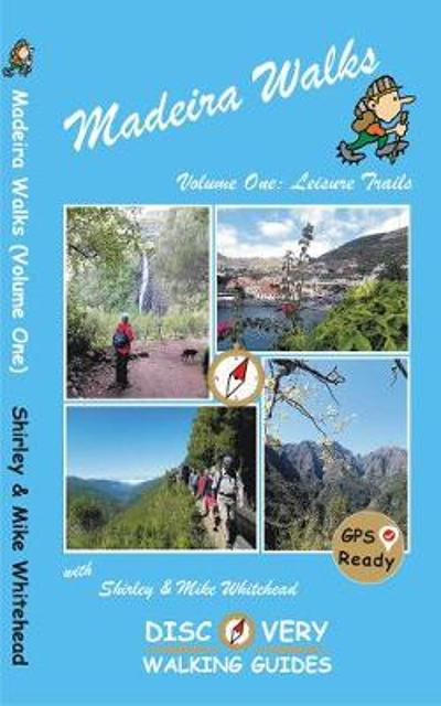 Madeira Walks: Volume One, Leisure Trails - Shirley & Mike Whitehead