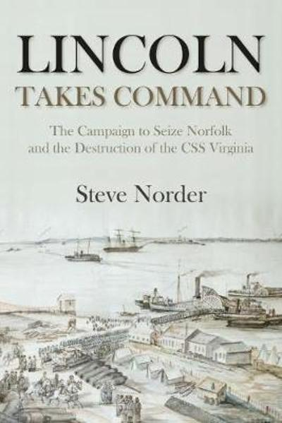 Lincoln Takes Command - Steve Norder