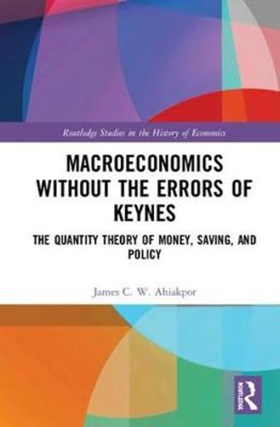 Macroeconomics without the Errors of Keynes - James C. W. Ahiakpor
