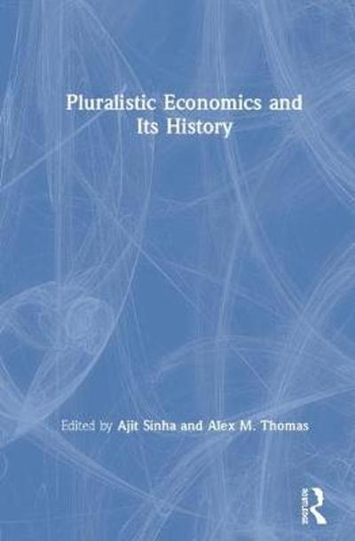 Pluralistic Economics and Its History - Ajit Sinha