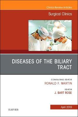 Diseases of the Biliary Tract, An Issue of Surgical Clinics - J. Bart Rose