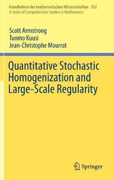Quantitative Stochastic Homogenization and Large-Scale Regularity - Scott Armstrong
