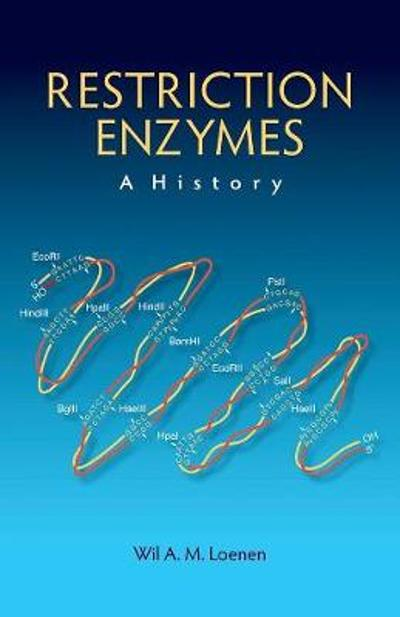 Restriction Enzymes: A History - Wil A M Loenen