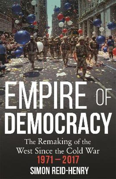 Empire of Democracy - Simon Reid-Henry