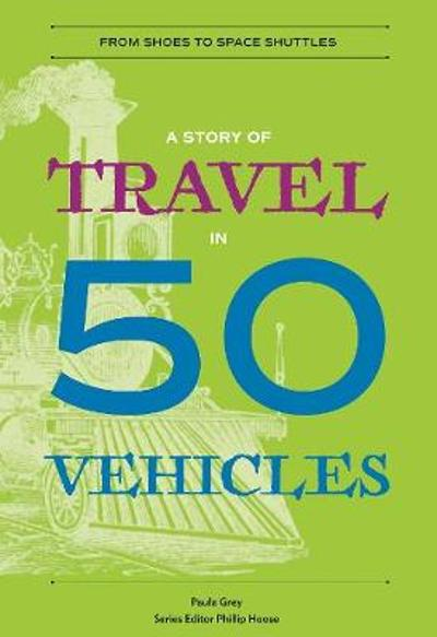A Story of Travel in 50 Vehicles - Paula Grey