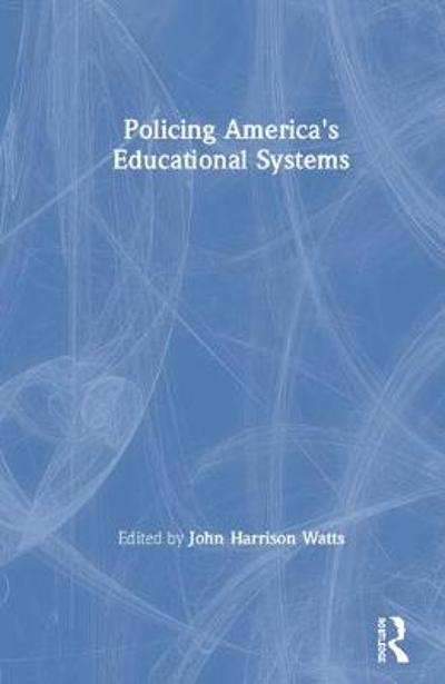Policing America's Educational Systems - John Harrison Watts