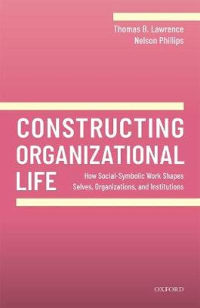 Constructing Organizational Life - Thomas B. Lawrence