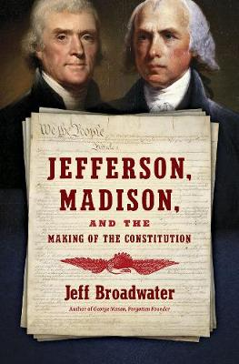 Jefferson, Madison, and the Making of the Constitution - Jeff Broadwater