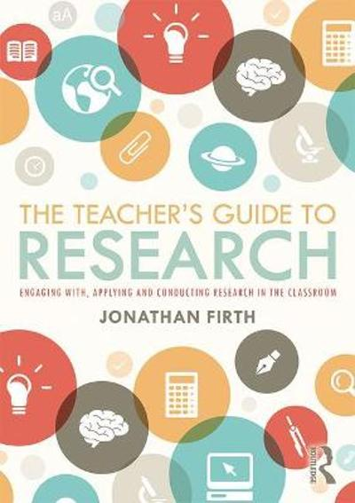 The Teacher's Guide to Research - Jonathan Firth