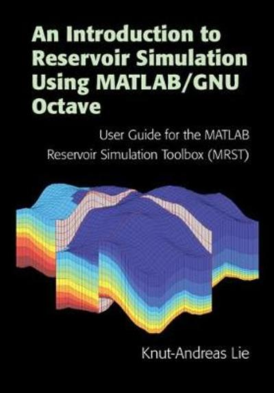 An Introduction to Reservoir Simulation Using MATLAB/GNU Octave - Knut-Andreas Lie