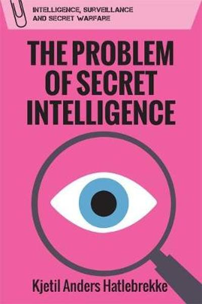 The Problem of Secret Intelligence - Kjetil Anders Hatlebrekke