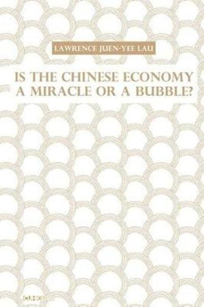 Is the Chinese Economy a Miracle or a Bubble? - Lawrence Juen-yee Lau