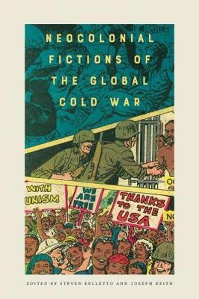 Neocolonial Fictions of the Global Cold War - Steven Belletto