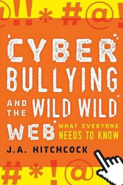 Cyberbullying and the Wild, Wild Web - J. A. Hitchcock