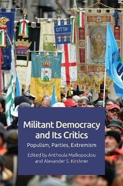 Militant Democracy and its Critics - Anthoula Malkopoulou