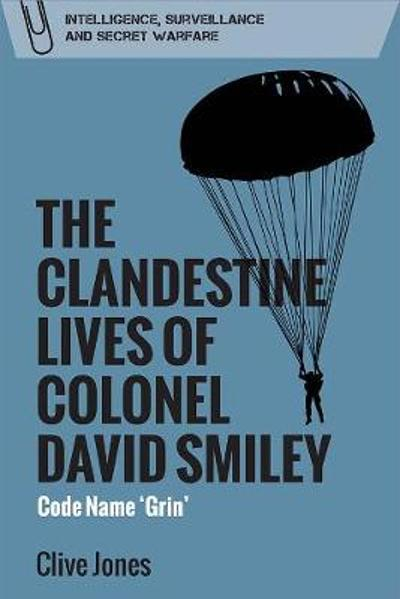 The Clandestine Lives of Colonel David Smiley - Clive Jones