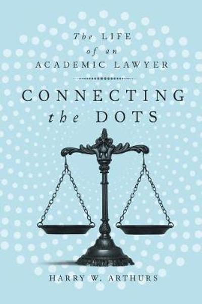 Connecting the Dots - Harry W. Arthurs