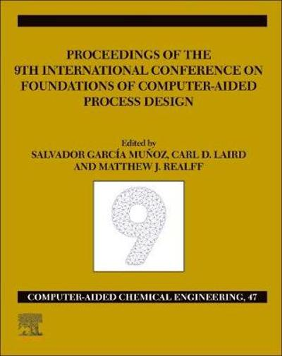 FOCAPD-19/Proceedings of the 9th International Conference on Foundations of Computer-Aided Process Design, July 14 - 18, 2019 - Salvador Garcia Munoz