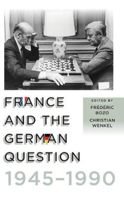 France and the German Question, 1945-1990 - Frederic Bozo