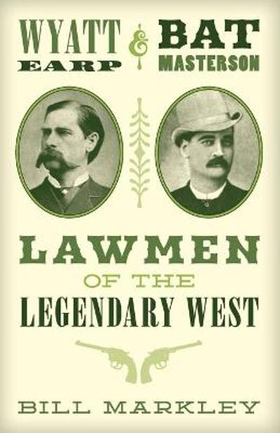 Wyatt Earp and Bat Masterson - Bill Markley