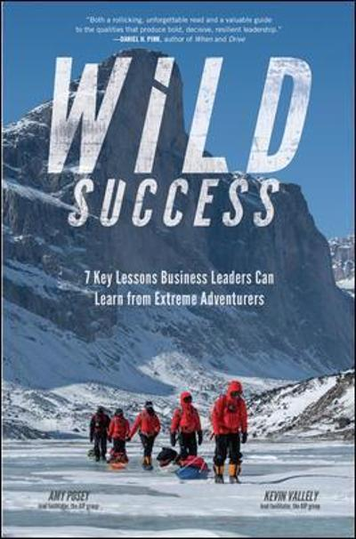 Wild Success: 7 Key Lessons Business Leaders Can Learn from Extreme Adventurers - Amy Posey