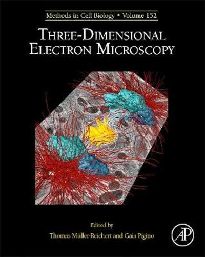 Three-Dimensional Electron Microscopy - Thomas Muller-Reichert