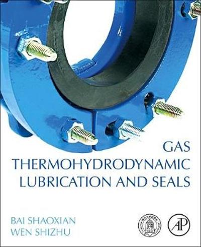 Gas Thermohydrodynamic Lubrication and Seals - Bai Shaoxian