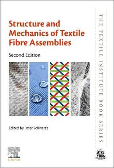 Structure and Mechanics of Textile Fibre Assemblies - Peter Schwartz